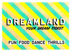 Dreamland ticket